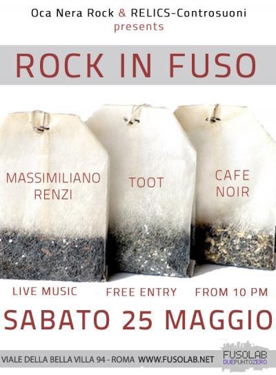 ROCK IN FUSO : Toot + Cafe Noir + Massimiliano Renzi LIVE - Sabato 25 Maggio