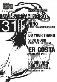 MAINSTREAMING 2.0:  Er Costa + Mr Phil, Sick Rock + Don Plemo, Dj Snifta & Nino, Do Your Thang