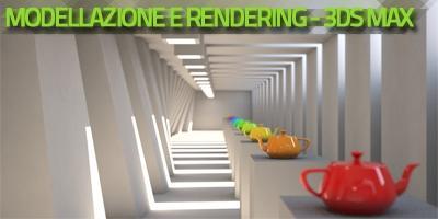 Modellazione e rendering  - 3D Studio Max