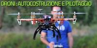 Droni: autocostruzione e pilotaggio