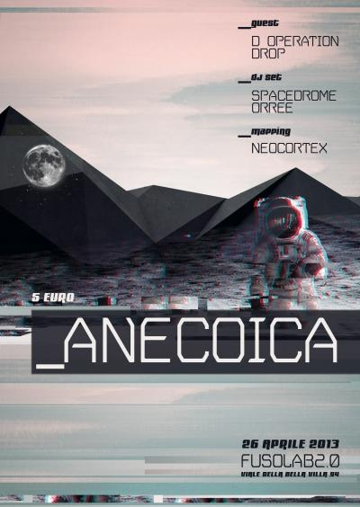 ANECOICA _Spacedrome, D-Operation Drop, Orree_man Live Set Live Mapping a cura di Neocortex - Venerdì 26 Aprile